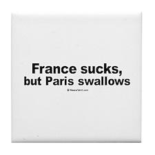 France sucks, but Paris swallows - Tile Coaster