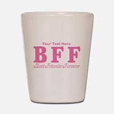 CUSTOM TEXT Best Friends Forever Shot Glass