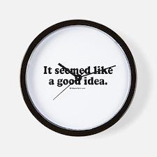 It seemed like a good idea -  Wall Clock