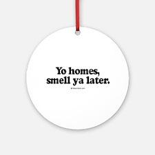 Yo homes, smell ya later -  Ornament (Round)