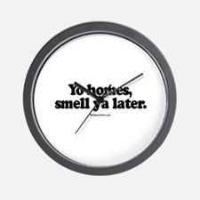 Yo homes, smell ya later -  Wall Clock