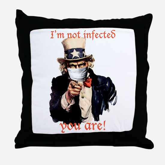 I'm not infected, you are! Throw Pillow