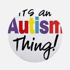 It's an Autism Thing! Ornament (Round)