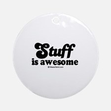 Stuff is awesome -  Ornament (Round)