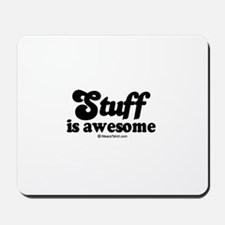 Stuff is awesome -  Mousepad