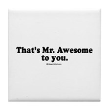 That's Mr. Awesome, to you - Tile Coaster