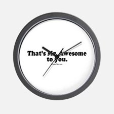 That's Mr. Awesome, to you -  Wall Clock