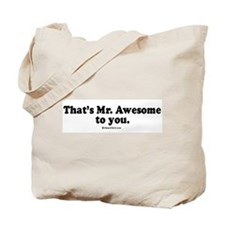 That's Mr. Awesome, to you -  Tote Bag