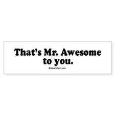 That's Mr. Awesome, to you - Bumper Bumper Sticker
