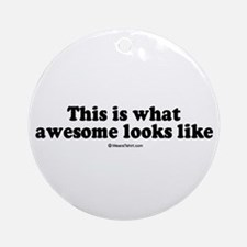 This is what awesome looks like -  Ornament (Round