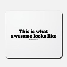 This is what awesome looks like -  Mousepad