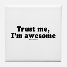 Trust me, I'm awesome - Tile Coaster