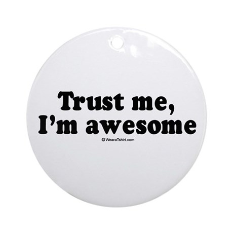 Trust me, I'm awesome - Ornament (Round)