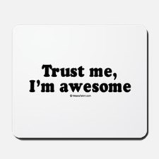 Trust me, I'm awesome -  Mousepad