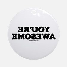 You're Awesome -  Ornament (Round)