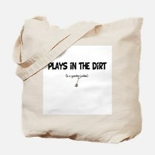 Plays in the Dirt Tote Bag
