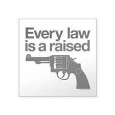 """Every Law Is A Raised Gun Square Sticker 3"""" x"""