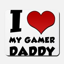 I Love My Gamer Daddy Mousepad