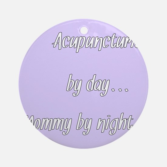 Acupuncturist by day Mommy by night Ornament (Roun