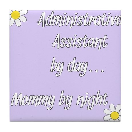 Administrative Assistant by day Mommy by night Til