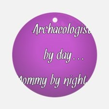 Archaeologist by day Mommy by night Ornament (Roun