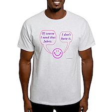 I Need That Fabric T-Shirt