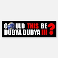 DUBYA DUBYA III Bumper Bumper Bumper Sticker