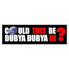 DUBYA DUBYA III Bumper Bumper Sticker