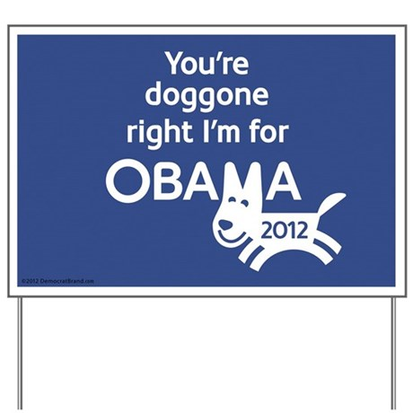 Youre Doggone Right 2012 Yard Sign
