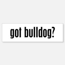 Got Bulldog? Bumper Bumper Bumper Sticker