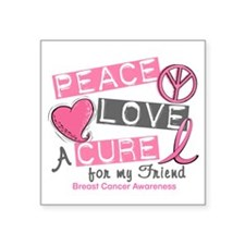 Peace Love A Cure For Breast Cancer Square Sticker