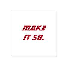 """Make It So Square Sticker 3"""" x 3"""""""