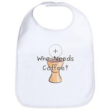 Who Needs Coffee? Bib