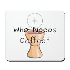 Who Needs Coffee? Mousepad