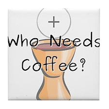 Who Needs Coffee? Tile Coaster