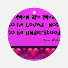 Women are to be loved... Ornament (Round)