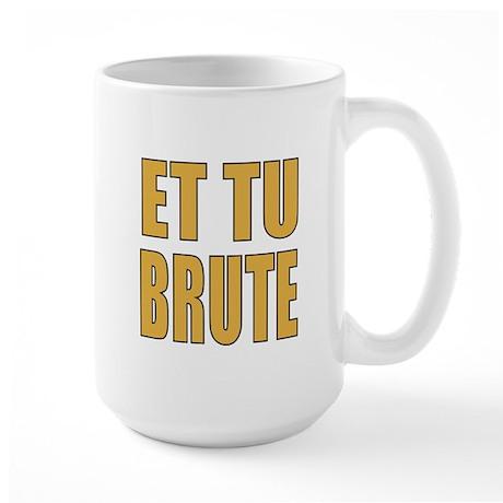 ET TU BRUTE Large Mug