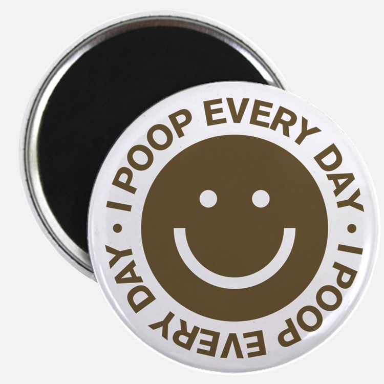 I Poop Every Day Magnet