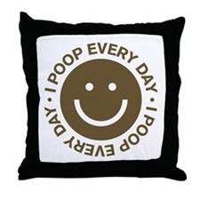 I Poop Every Day Throw Pillow