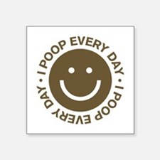 "I Poop Every Day Square Sticker 3"" x 3"""
