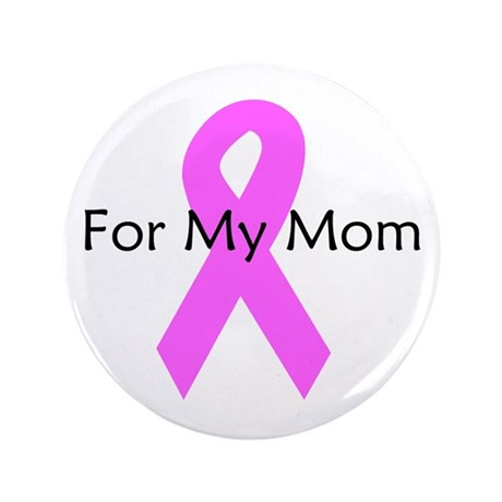 "Pink ribbon for my mom 3.5"" Button (100 pack)"
