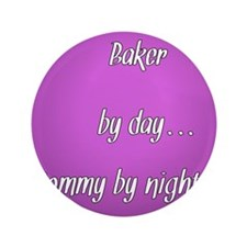 """Baker by day Mommy by night 3.5"""" Button"""