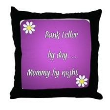 Bank Teller by day Mommy by night Throw Pillow