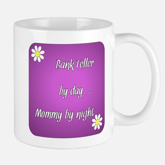 Bank Teller by day Mommy by night Mug