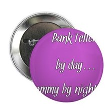 """Bank Teller by day Mommy by night 2.25"""" Button"""