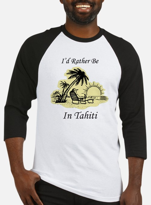I'd Rather Be In Tahiti Baseball Jersey
