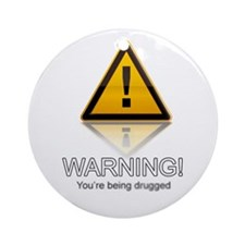 Warning Your Being Drugged Ornament (Round)