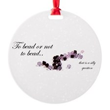 To bead or not to bead Ornament