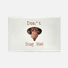Don't Bug Me Rectangle Magnet