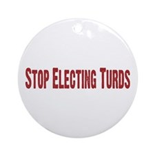 Stop Electing Turds Ornament (Round)